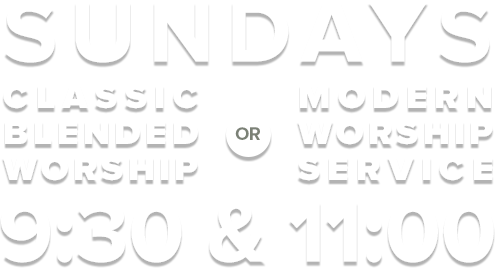 Sundays at 9:30 a.m. (classic worship) and 11:00 a.m. (modern worship)